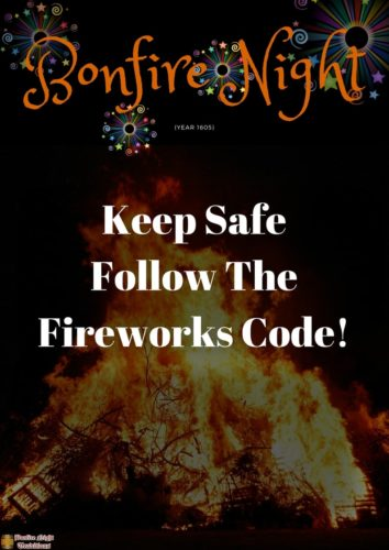 Bonfire Night Keep safe follow the fireworks code!